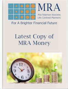 Download the Latest Copy of MRA Money. Independent Financial Adviser, Independent Financial Planners, Financial Planning, Personal Financial Planning, Personal Finances, Pensions, Retirement Planning, Tax Planning, Cash Flow Budgeting, Banking, Insurance, Mortgages, Savings, Investments, Estate Planning, Later Life Forecasting, Investment Portfolio, Financial Guidance, Financial Advice, Financial Security, Family Protection, Tax Efficient Investments, Saving For Long Term Goals.